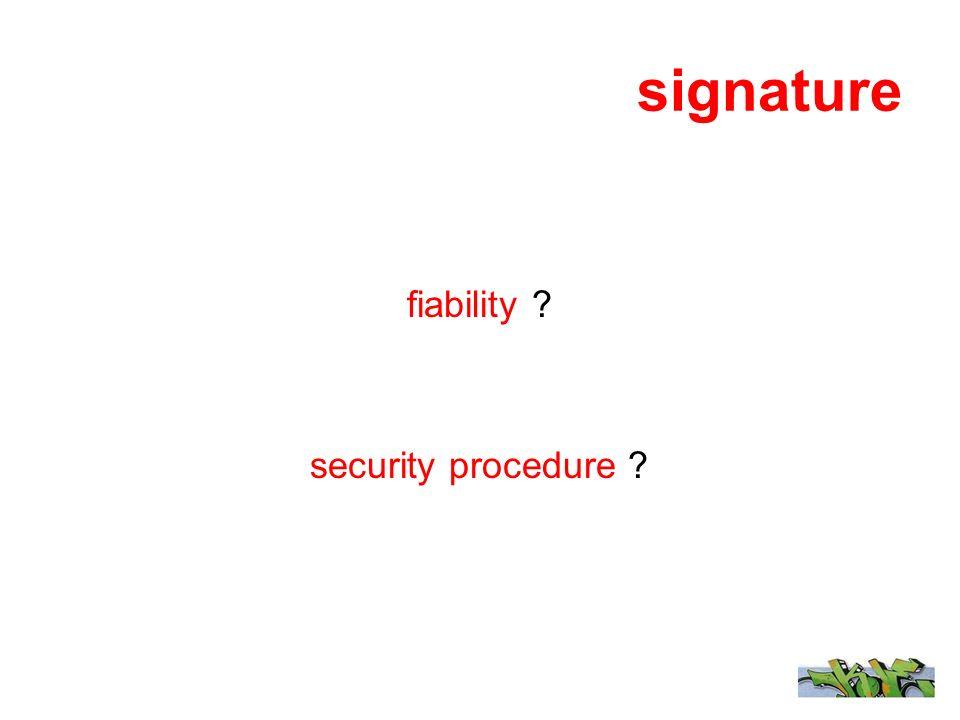 signature fiability ? security procedure ?