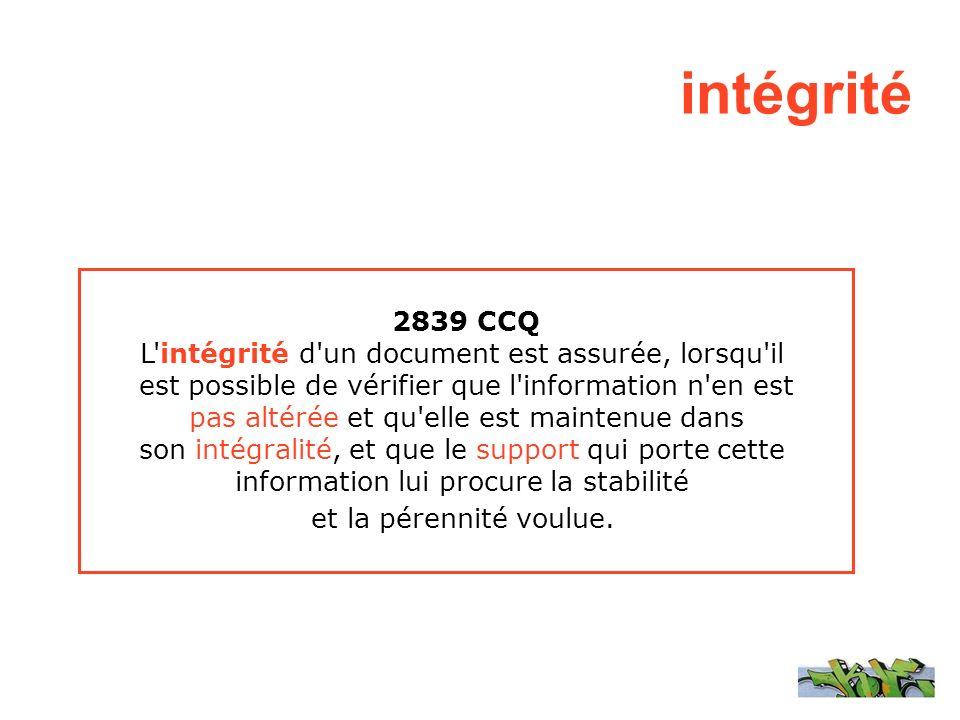 2839 CCQ L'intégrité d'un document est assurée, lorsqu'il est possible de vérifier que l'information n'en est pas altérée et qu'elle est maintenue dan