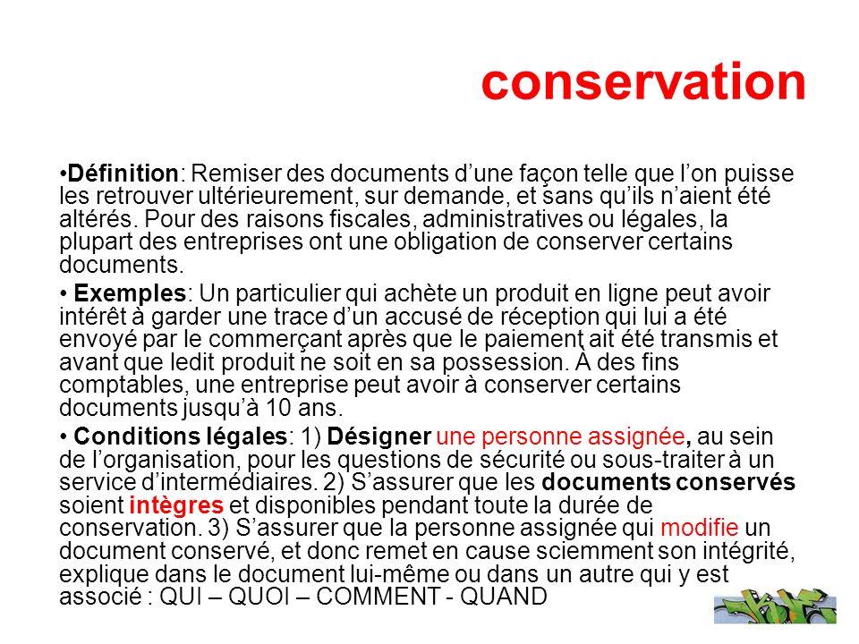 conservation Définition: Remiser des documents dune façon telle que lon puisse les retrouver ultérieurement, sur demande, et sans quils naient été alt