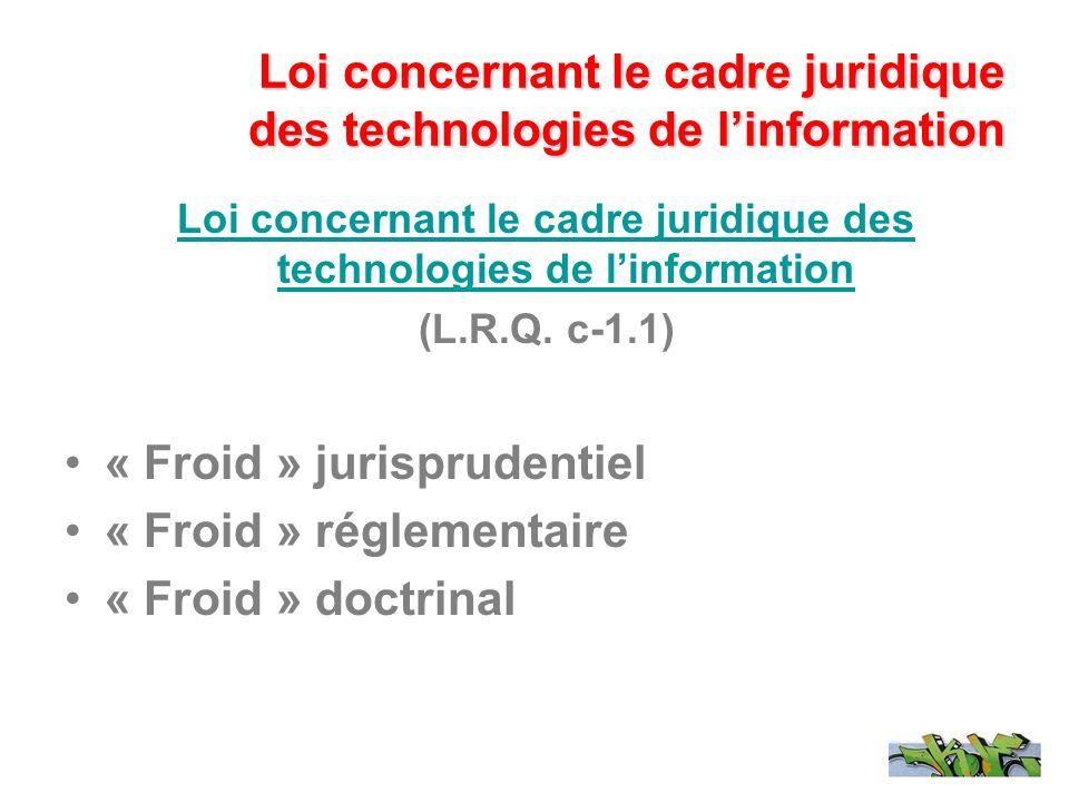 Loi concernant le cadre juridique des technologies de linformation (L.R.Q. c-1.1) « Froid » jurisprudentiel « Froid » réglementaire « Froid » doctrina