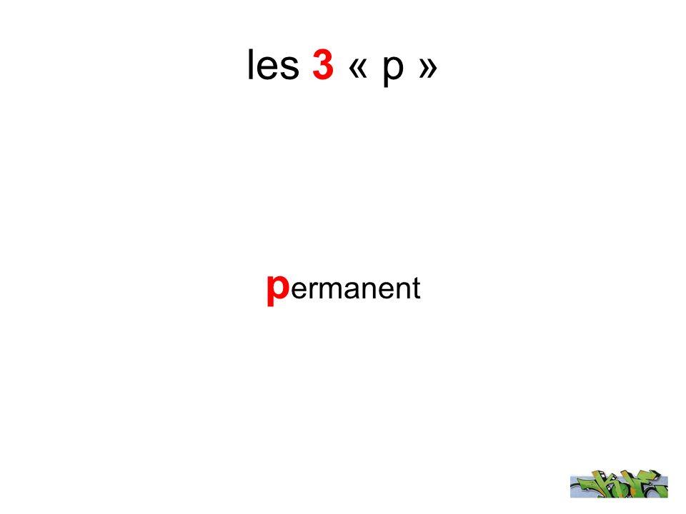 les 3 « p » p ermanent