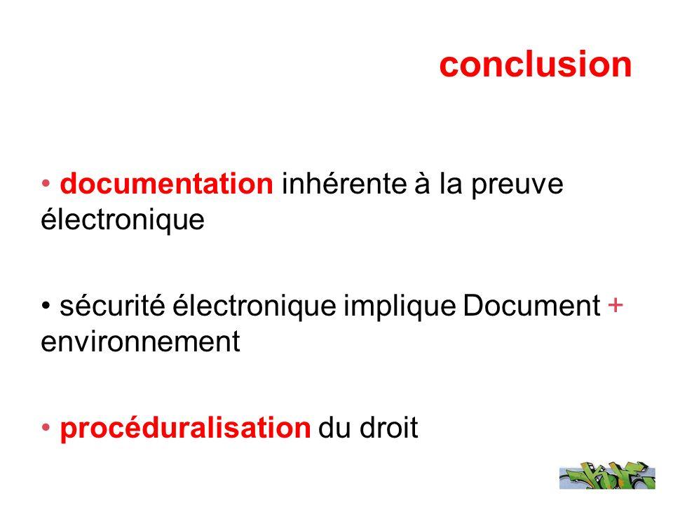 conclusion documentation inhérente à la preuve électronique sécurité électronique implique Document + environnement procéduralisation du droit
