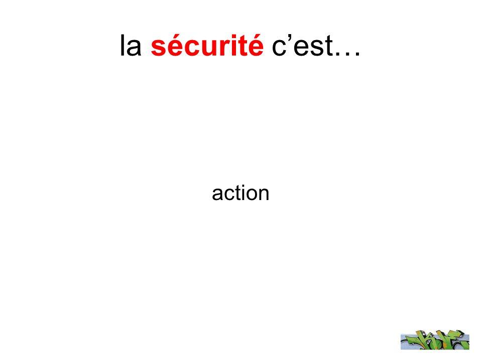 la sécurité cest… action