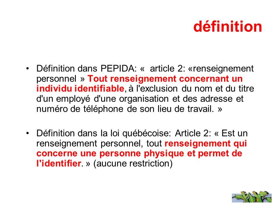 définition Définition dans PEPIDA: « article 2: «renseignement personnel » Tout renseignement concernant un individu identifiable, à l'exclusion du no