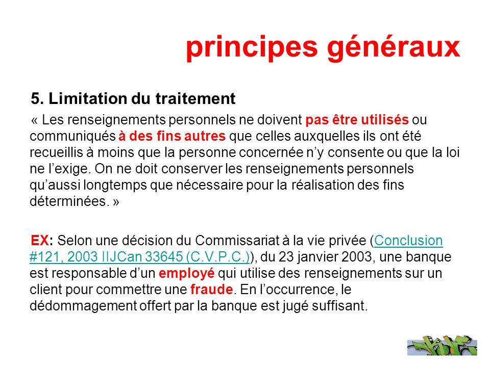 principes généraux 5. Limitation du traitement « Les renseignements personnels ne doivent pas être utilisés ou communiqués à des fins autres que celle