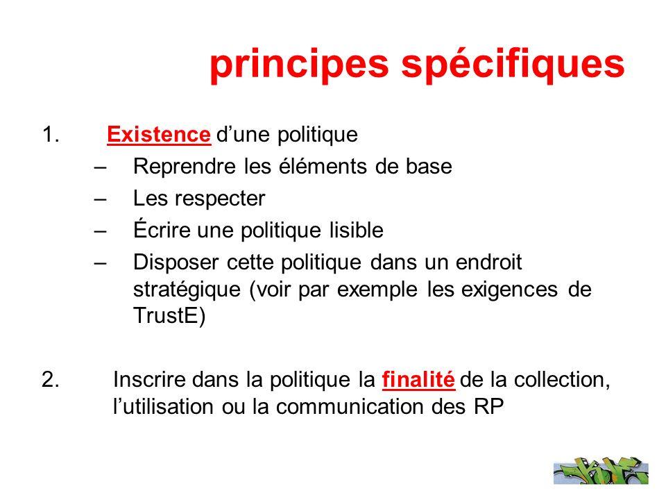 principes spécifiques 1.Existence dune politique –Reprendre les éléments de base –Les respecter –Écrire une politique lisible –Disposer cette politiqu