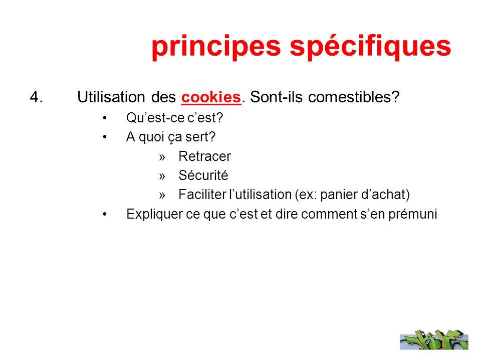 principes spécifiques 4.Utilisation des cookies. Sont-ils comestibles? Quest-ce cest? A quoi ça sert? »Retracer »Sécurité »Faciliter lutilisation (ex: