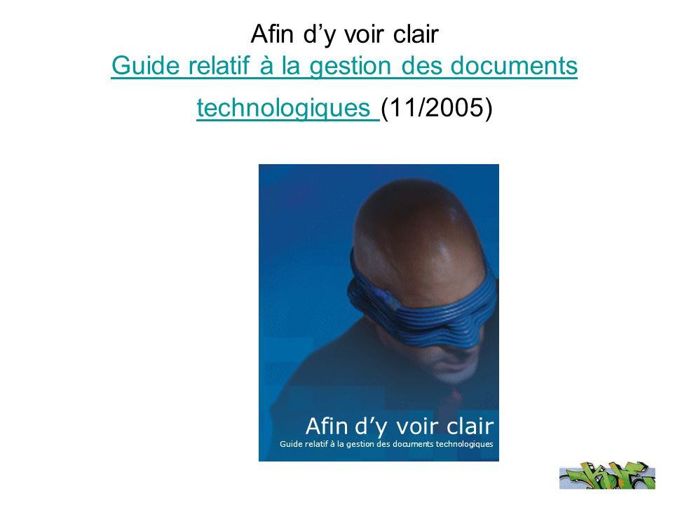 Afin dy voir clair Guide relatif à la gestion des documents technologiques (11/2005) Guide relatif à la gestion des documents technologiques Afin dy v