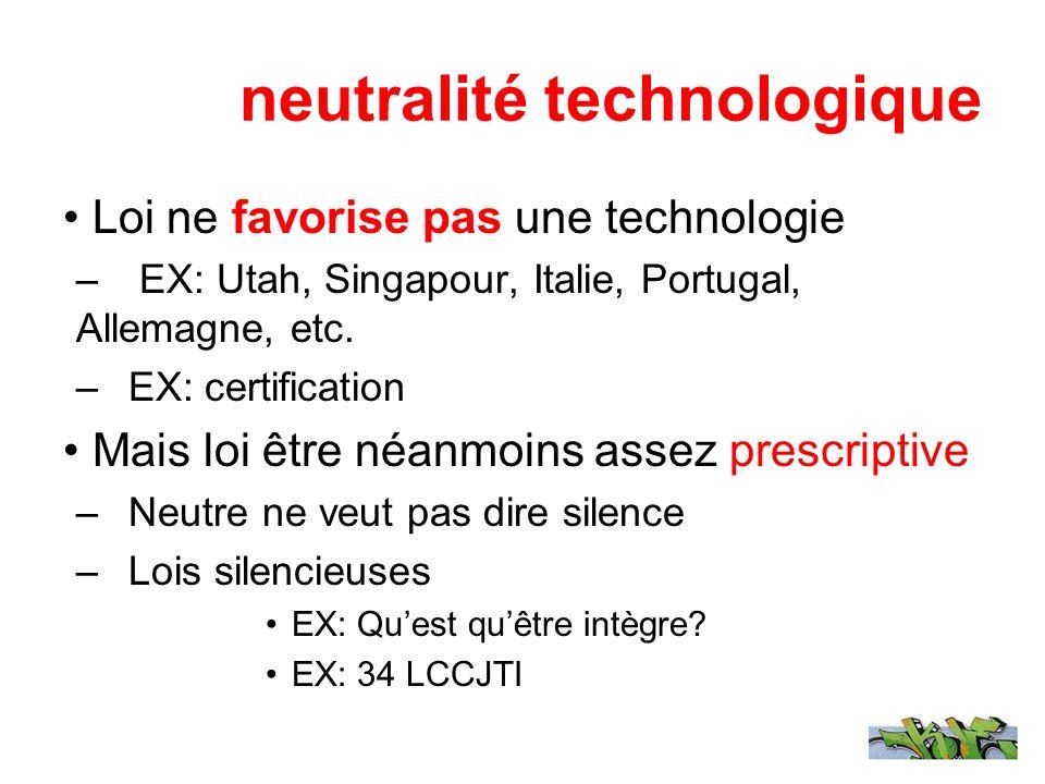 neutralité technologique Loi ne favorise pas une technologie – EX: Utah, Singapour, Italie, Portugal, Allemagne, etc. –EX: certification Mais loi être