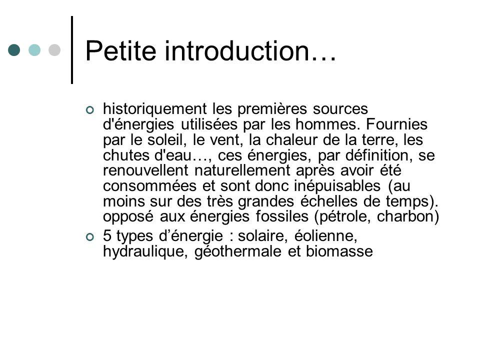 Petite introduction… historiquement les premières sources d'énergies utilisées par les hommes. Fournies par le soleil, le vent, la chaleur de la terre