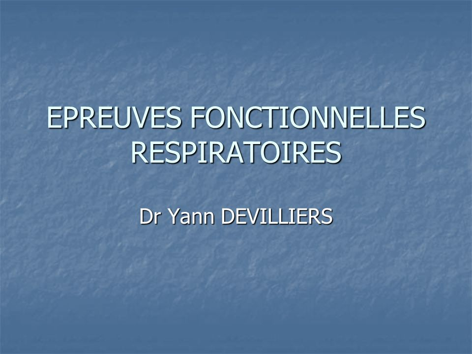 Epreuves fonctionnelles respiratoires BUT : BUT : Mesurer le fonctionnement de la mécanique respiratoire (et pas seulement des volumes pulmonaires) au repos et à leffort pour aboutir à un mécanisme physiopathologique permettant létablissement dun diagnostic