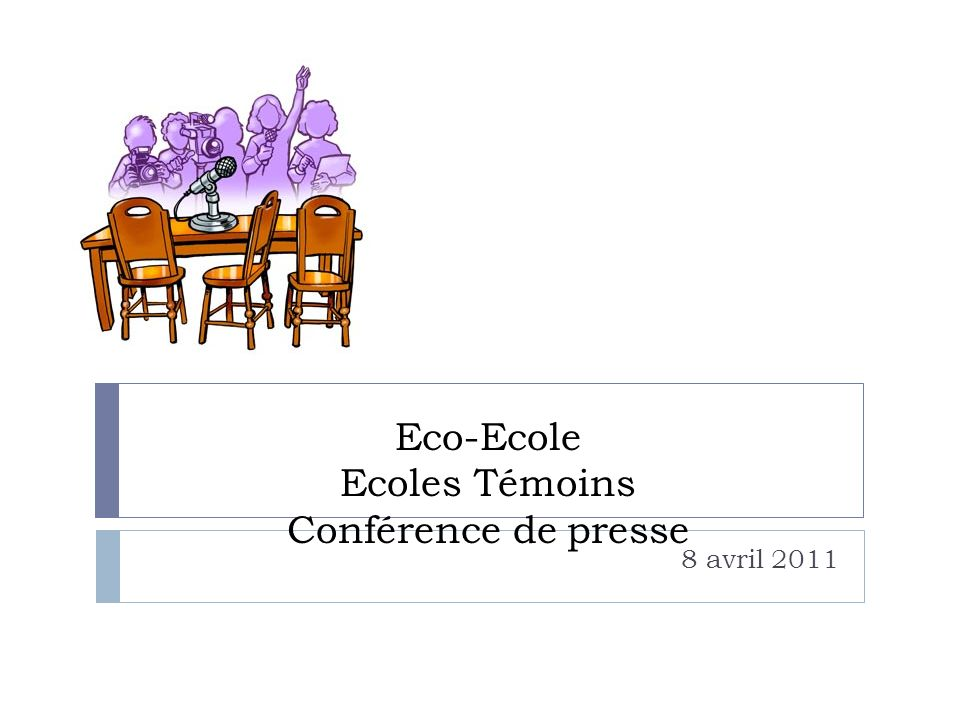 Eco-Ecole Ecoles Témoins Conférence de presse 8 avril 2011
