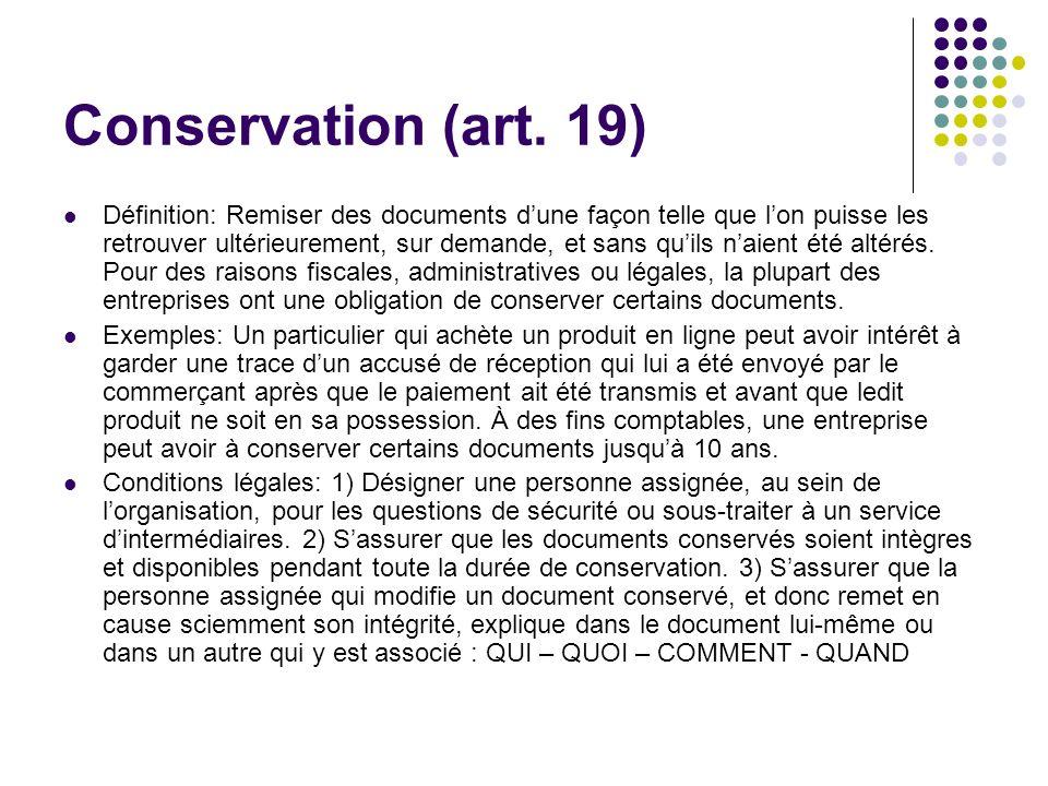 Conservation (art. 19) Définition: Remiser des documents dune façon telle que lon puisse les retrouver ultérieurement, sur demande, et sans quils naie