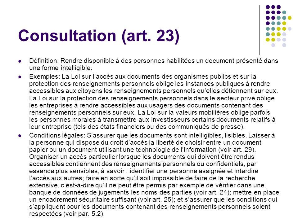 Consultation (art. 23) Définition: Rendre disponible à des personnes habilitées un document présenté dans une forme intelligible. Exemples: La Loi sur