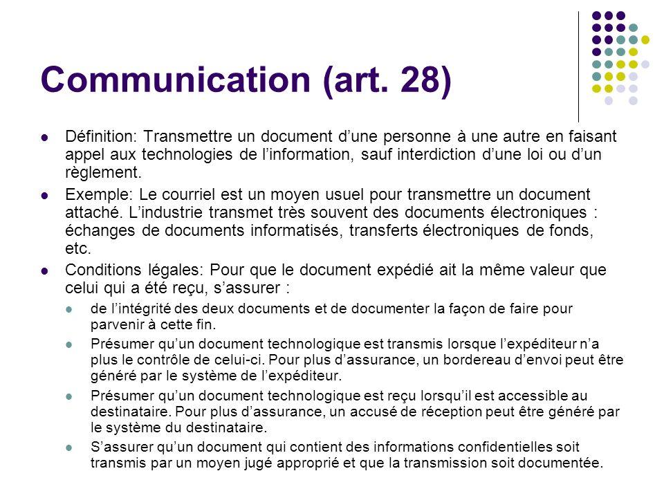 Communication (art. 28) Définition: Transmettre un document dune personne à une autre en faisant appel aux technologies de linformation, sauf interdic
