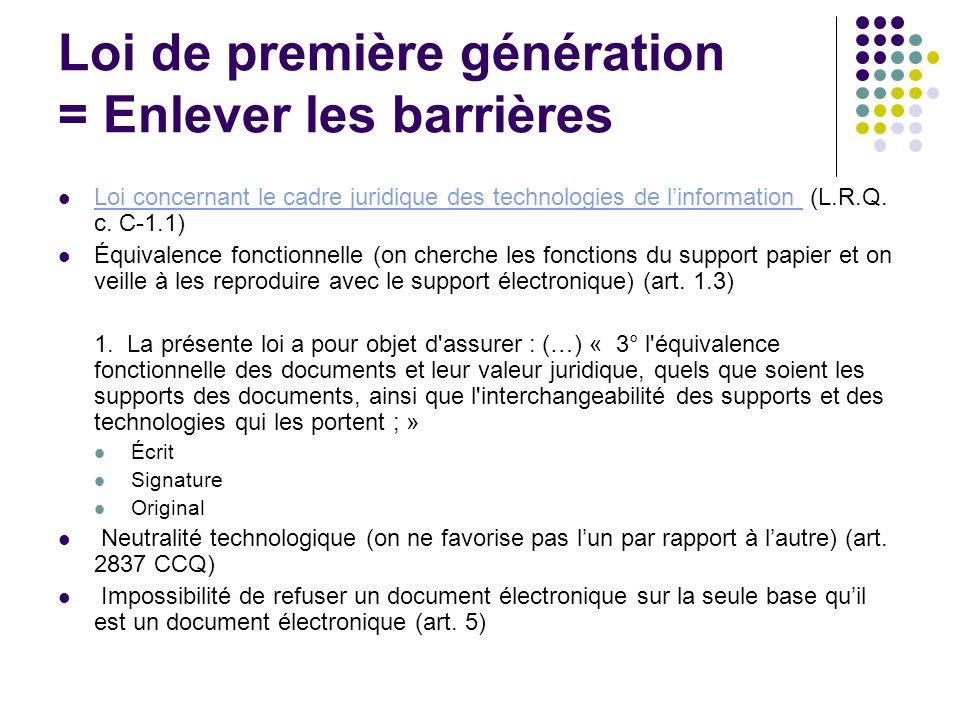 Loi de première génération = Enlever les barrières Loi concernant le cadre juridique des technologies de linformation (L.R.Q. c. C-1.1) Loi concernant