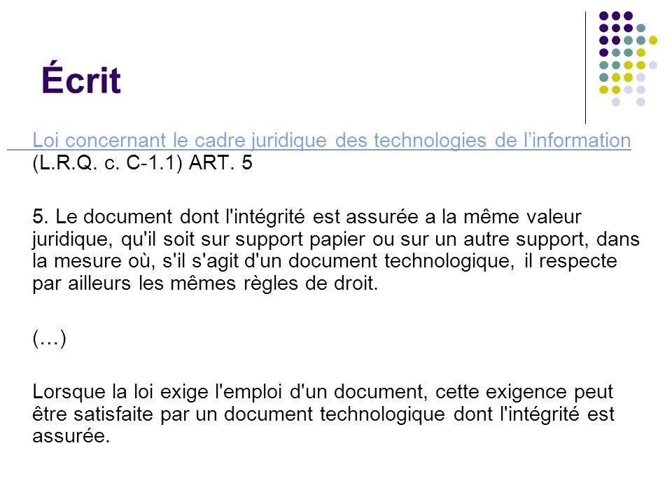 Écrit Loi concernant le cadre juridique des technologies de linformation Loi concernant le cadre juridique des technologies de linformation (L.R.Q. c.