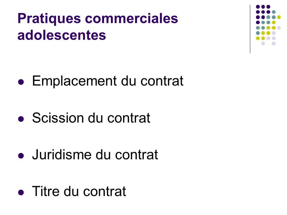 Pratiques commerciales adolescentes Emplacement du contrat Scission du contrat Juridisme du contrat Titre du contrat