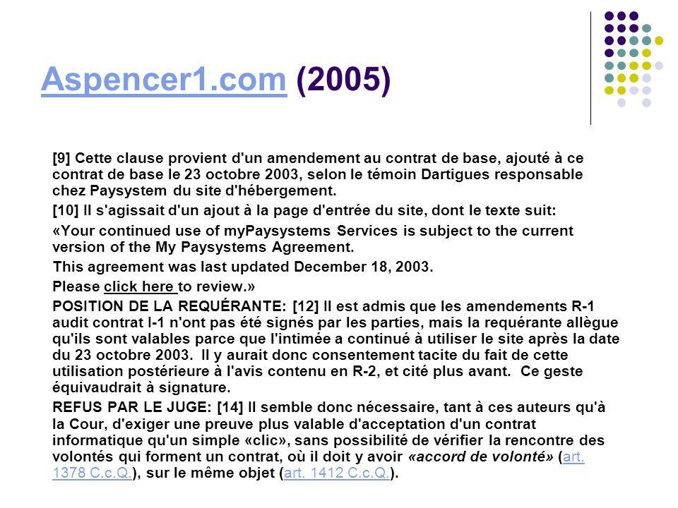 Aspencer1.comAspencer1.com (2005) [9] Cette clause provient d'un amendement au contrat de base, ajouté à ce contrat de base le 23 octobre 2003, selon