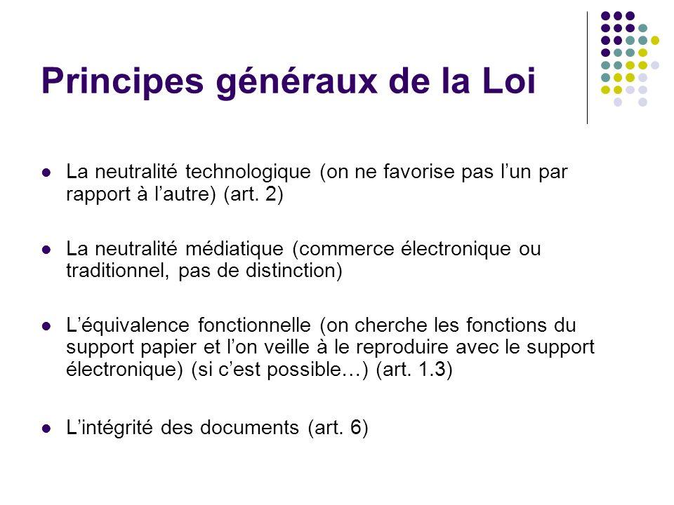 Principes généraux de la Loi La neutralité technologique (on ne favorise pas lun par rapport à lautre) (art. 2) La neutralité médiatique (commerce éle