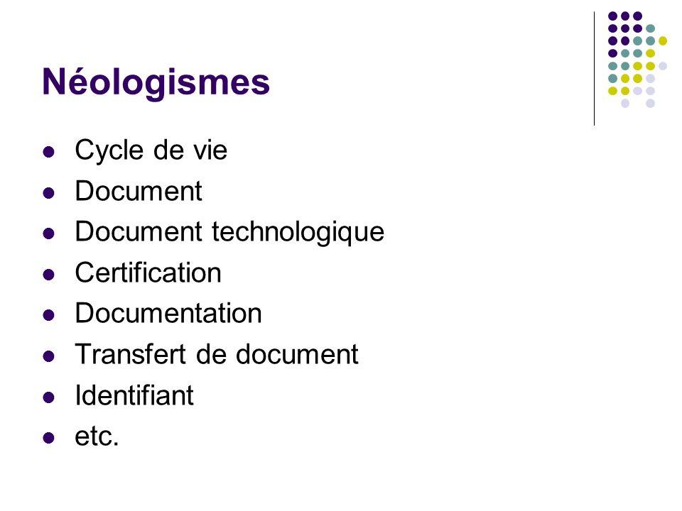 Néologismes Cycle de vie Document Document technologique Certification Documentation Transfert de document Identifiant etc.