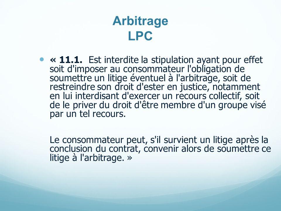 Arbitrage LPC « 11.1. Est interdite la stipulation ayant pour effet soit d'imposer au consommateur l'obligation de soumettre un litige éventuel à l'ar