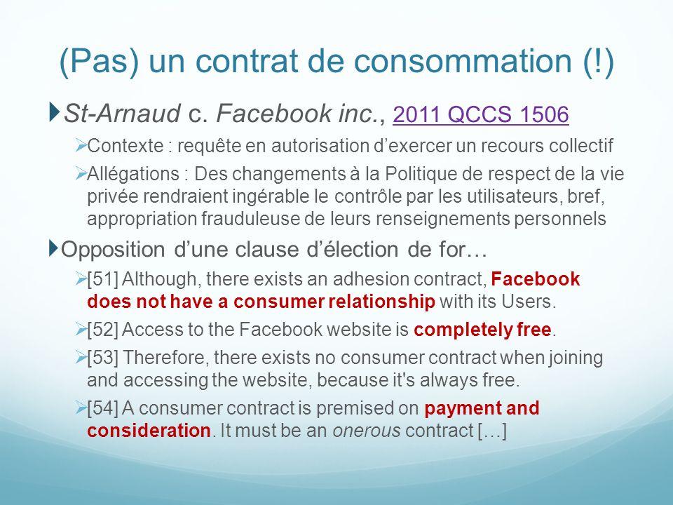 (Pas) un contrat de consommation (!) St-Arnaud c. Facebook inc., 2011 QCCS 1506 2011 QCCS 1506 Contexte : requête en autorisation dexercer un recours