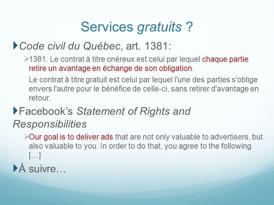 Services gratuits ? Code civil du Québec, art. 1381: 1381. Le contrat à titre onéreux est celui par lequel chaque partie retire un avantage en échange