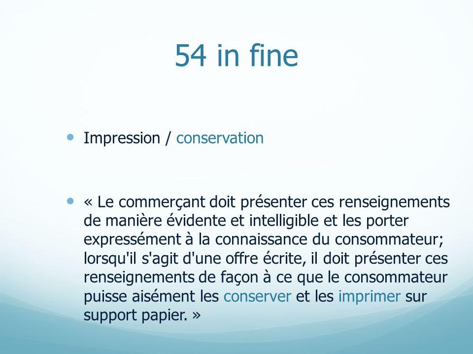 54 in fine Impression / conservation « Le commerçant doit présenter ces renseignements de manière évidente et intelligible et les porter expressément