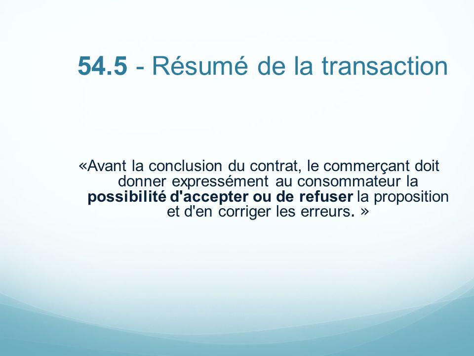 54.5 - Résumé de la transaction « Avant la conclusion du contrat, le commerçant doit donner expressément au consommateur la possibilité d'accepter ou