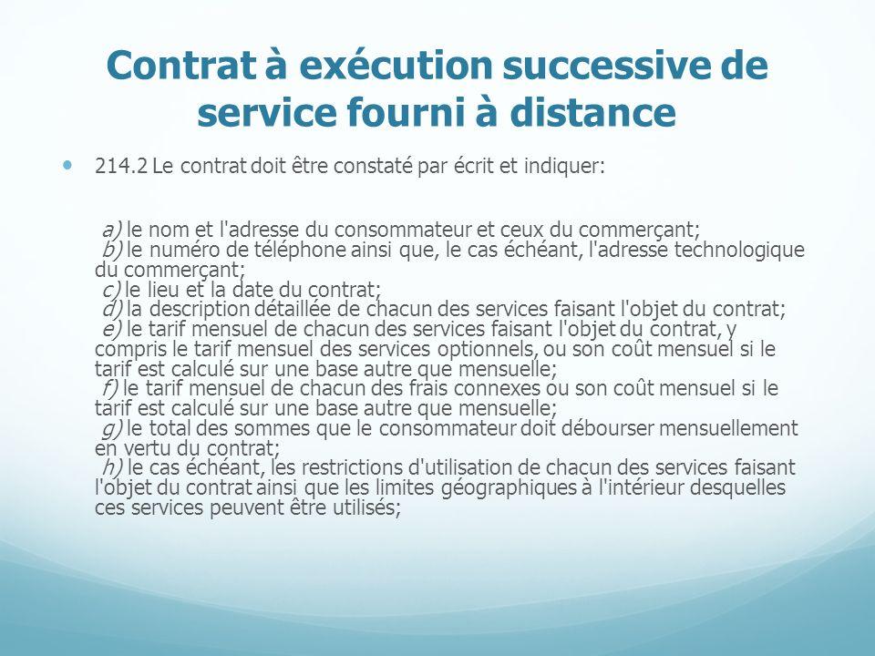 Contrat à exécution successive de service fourni à distance 214.2 Le contrat doit être constaté par écrit et indiquer: a) le nom et l'adresse du conso