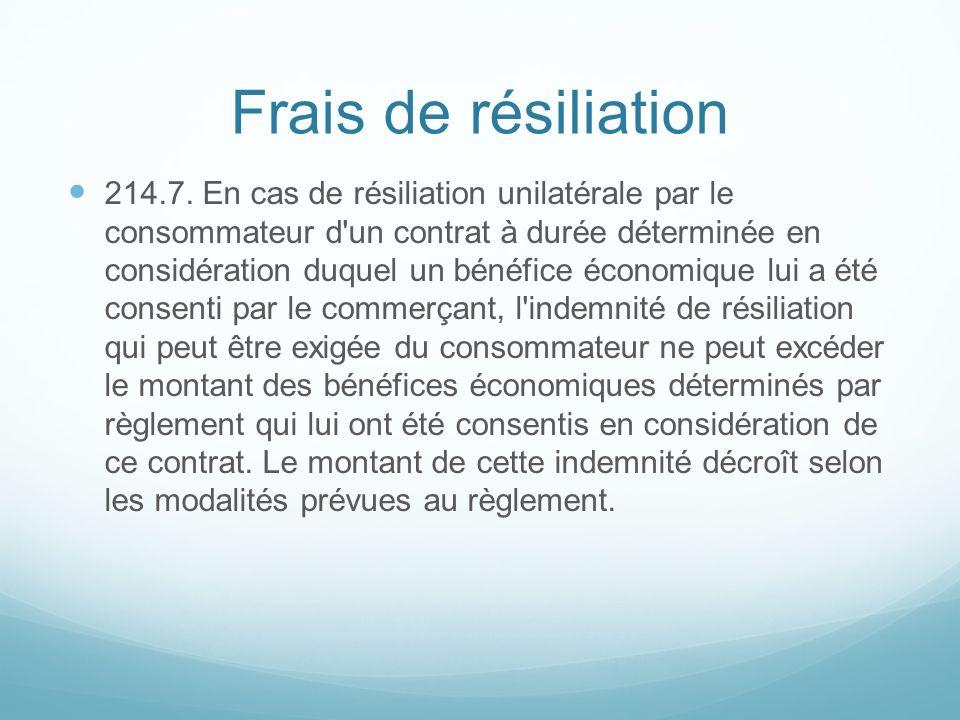 Frais de résiliation 214.7. En cas de résiliation unilatérale par le consommateur d'un contrat à durée déterminée en considération duquel un bénéfice