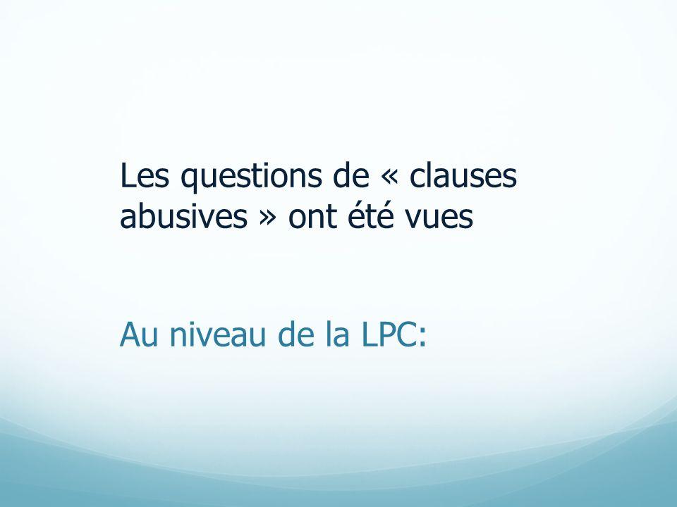Les questions de « clauses abusives » ont été vues Au niveau de la LPC: