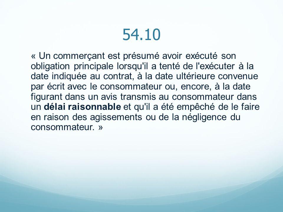 54.10 « Un commerçant est présumé avoir exécuté son obligation principale lorsqu'il a tenté de l'exécuter à la date indiquée au contrat, à la date ult