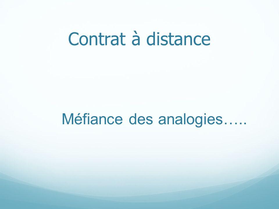 Contrat à distance Méfiance des analogies…..
