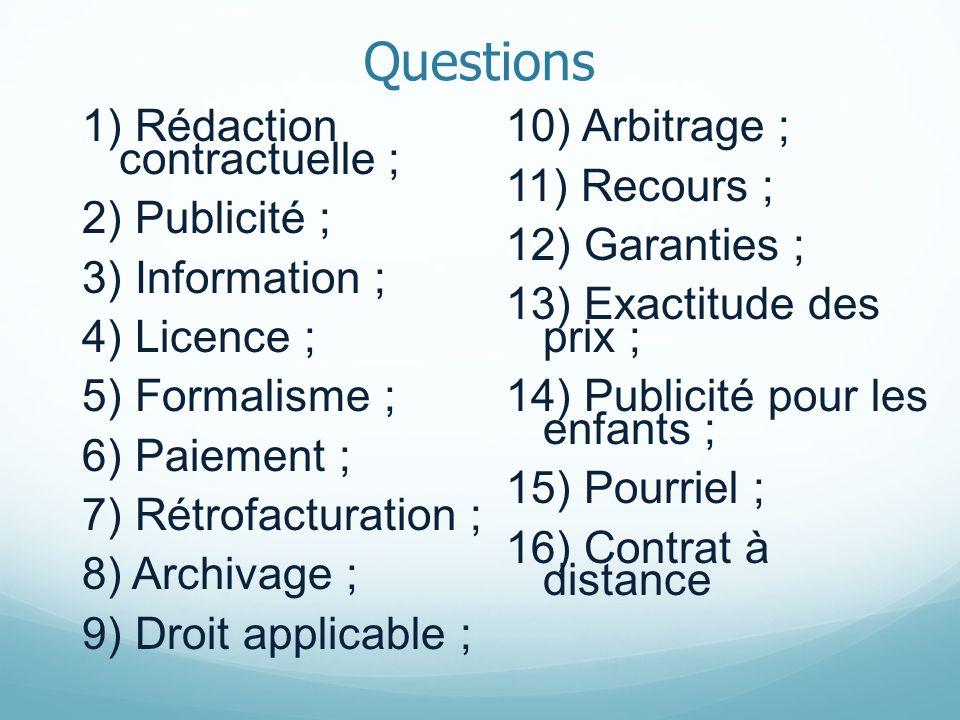 Questions 1) Rédaction contractuelle ; 2) Publicité ; 3) Information ; 4) Licence ; 5) Formalisme ; 6) Paiement ; 7) Rétrofacturation ; 8) Archivage ;