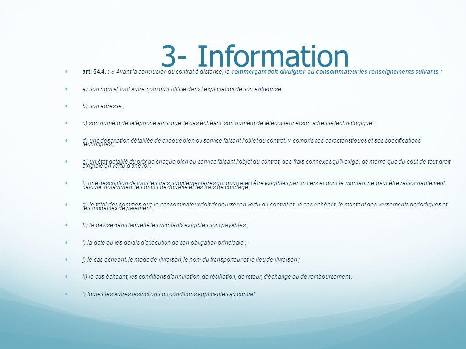 3- Information art. 54.4. : « Avant la conclusion du contrat à distance, le commerçant doit divulguer au consommateur les renseignements suivants : a)