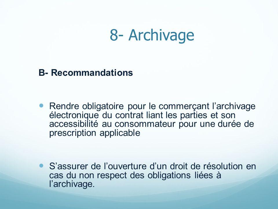 8- Archivage B- Recommandations Rendre obligatoire pour le commerçant larchivage électronique du contrat liant les parties et son accessibilité au con