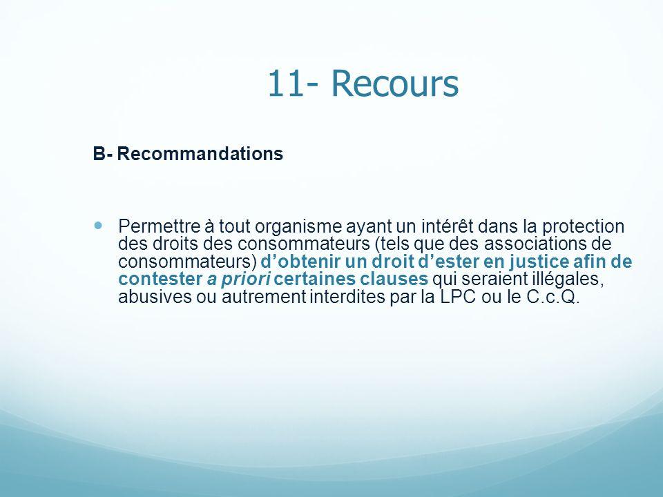 11- Recours B- Recommandations Permettre à tout organisme ayant un intérêt dans la protection des droits des consommateurs (tels que des associations