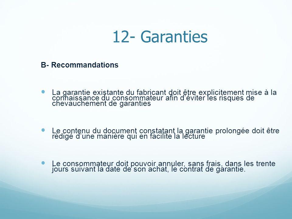 12- Garanties B- Recommandations La garantie existante du fabricant doit être explicitement mise à la connaissance du consommateur afin déviter les ri