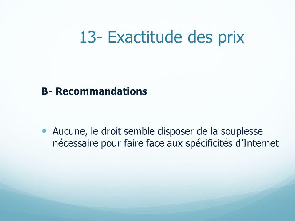 13- Exactitude des prix B- Recommandations Aucune, le droit semble disposer de la souplesse nécessaire pour faire face aux spécificités dInternet