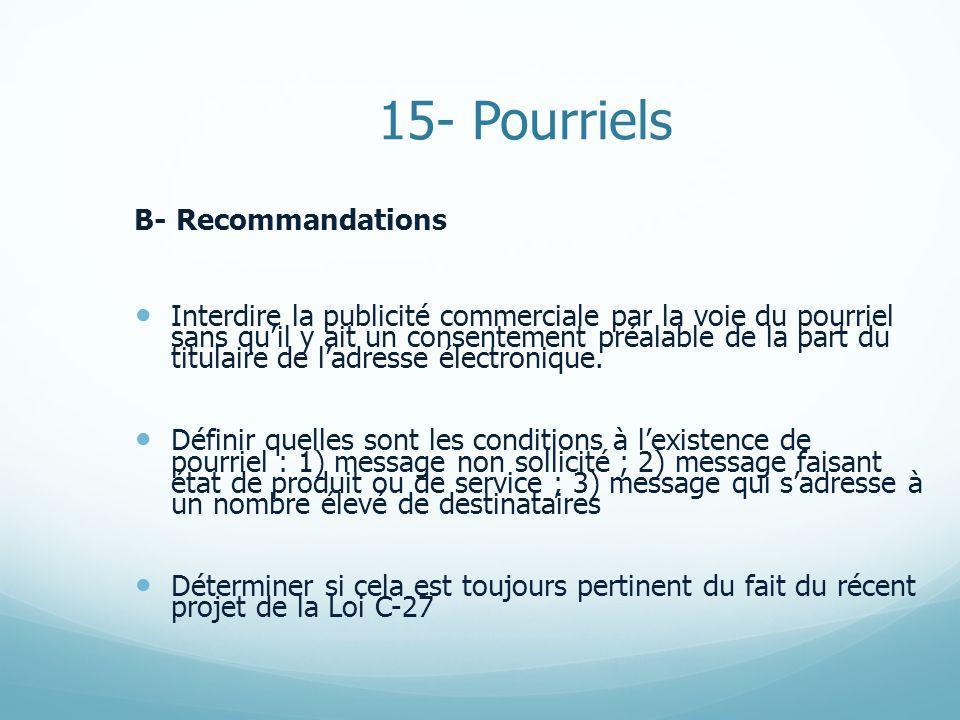15- Pourriels B- Recommandations Interdire la publicité commerciale par la voie du pourriel sans quil y ait un consentement préalable de la part du ti