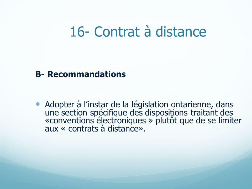 16- Contrat à distance B- Recommandations Adopter à linstar de la législation ontarienne, dans une section spécifique des dispositions traitant des «c