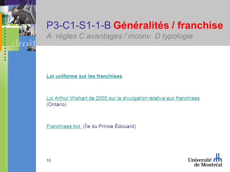 10 P3-C1-S1-1-B Généralités / franchise A règles C avantages / inconv. D typologie Loi uniforme sur les franchises Loi Arthur Wishart de 2000 sur la d