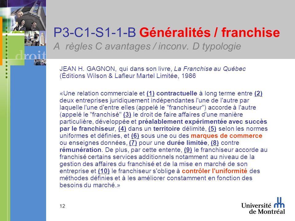 12 P3-C1-S1-1-B Généralités / franchise A règles C avantages / inconv. D typologie JEAN H. GAGNON, qui dans son livre, La Franchise au Québec (Édition