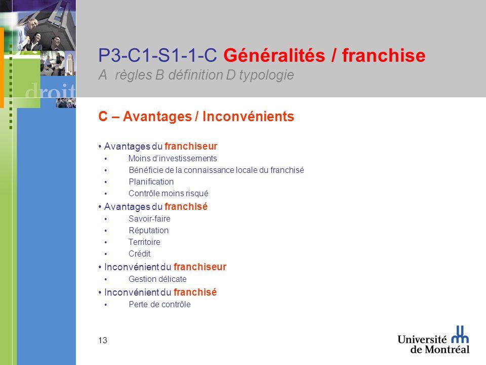 13 P3-C1-S1-1-C Généralités / franchise A règles B définition D typologie C – Avantages / Inconvénients Avantages du franchiseur Moins dinvestissement