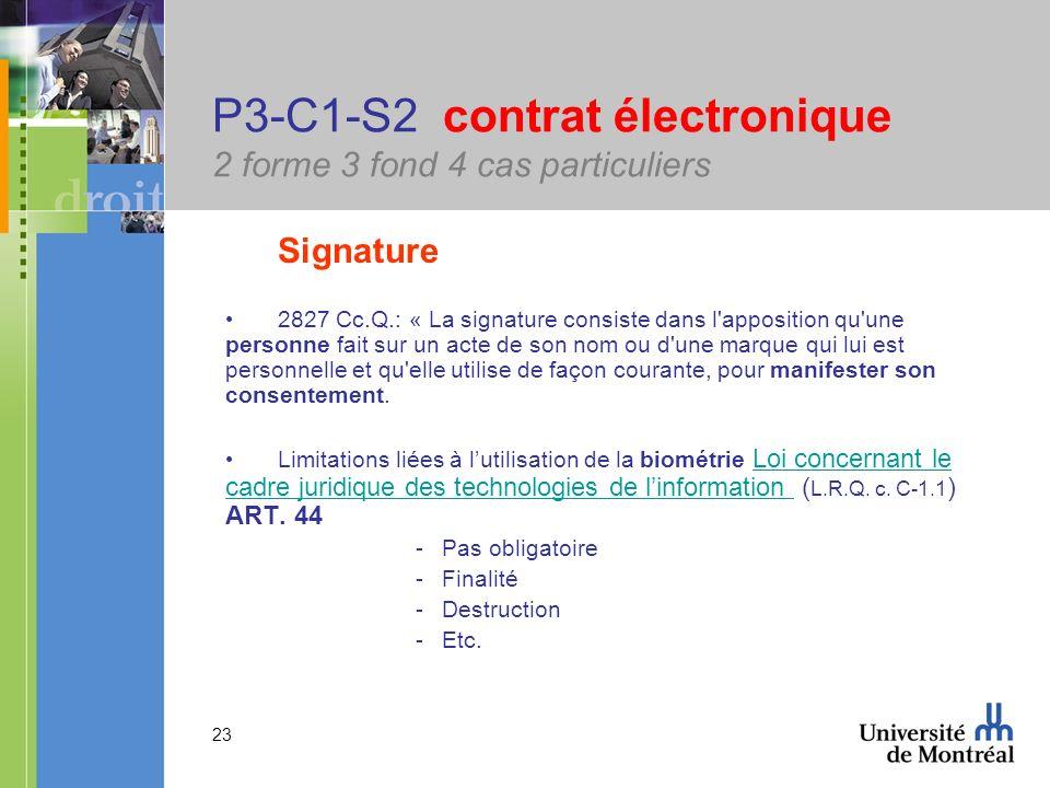 23 P3-C1-S2 contrat électronique 2 forme 3 fond 4 cas particuliers Signature 2827 Cc.Q.: « La signature consiste dans l'apposition qu'une personne fai