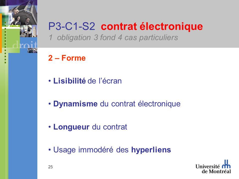 25 P3-C1-S2 contrat électronique 1 obligation 3 fond 4 cas particuliers 2 – Forme Lisibilité de lécran Dynamisme du contrat électronique Longueur du c