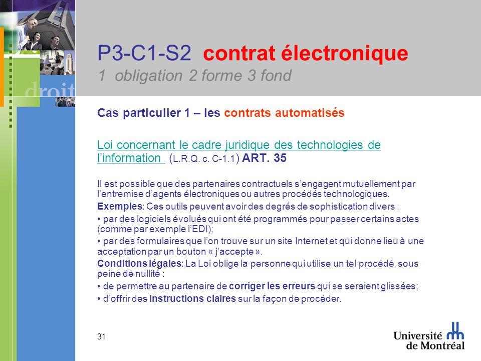 31 P3-C1-S2 contrat électronique 1 obligation 2 forme 3 fond Cas particulier 1 – les contrats automatisés Loi concernant le cadre juridique des techno