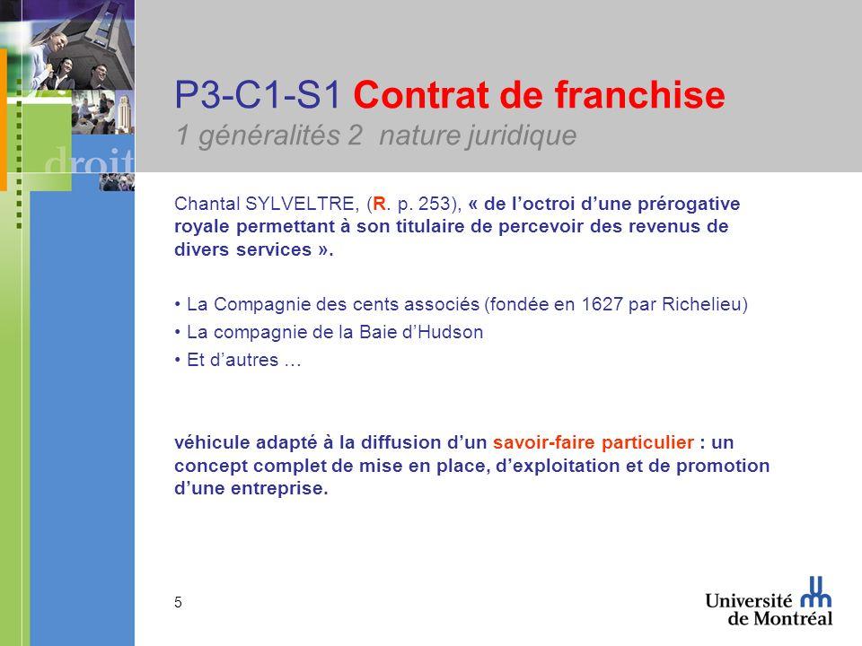 5 P3-C1-S1 Contrat de franchise 1 généralités 2 nature juridique Chantal SYLVELTRE, (R. p. 253), « de loctroi dune prérogative royale permettant à son